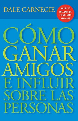 Como ganar amigos e influir sobre las personas/ How to Win Friends & Influence People By Carnegie, Dale/ Jimenez, Roman A. (TRN)